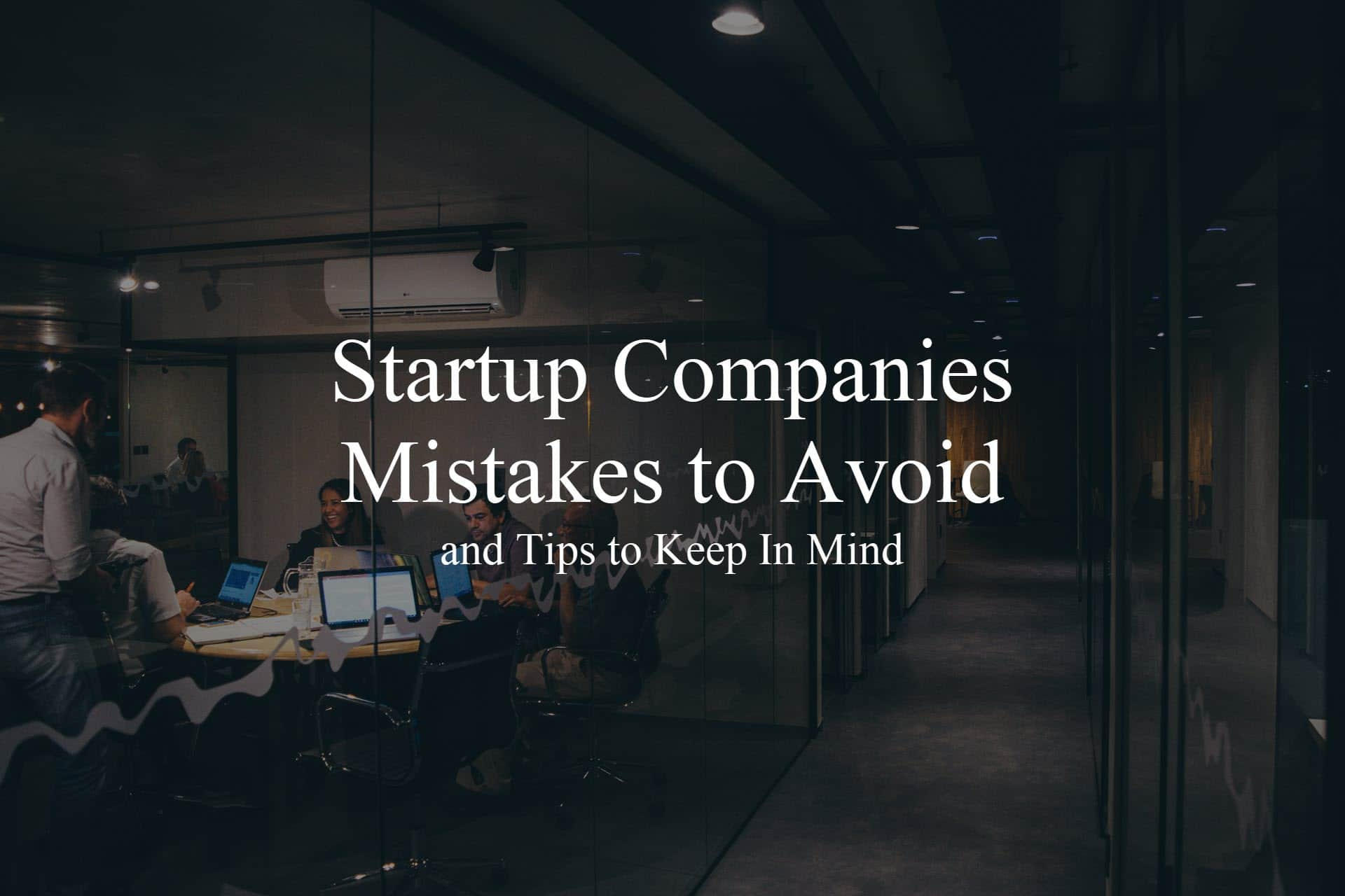 Startup Companies Mistakes to Avoid and Tips to Keep In Mind