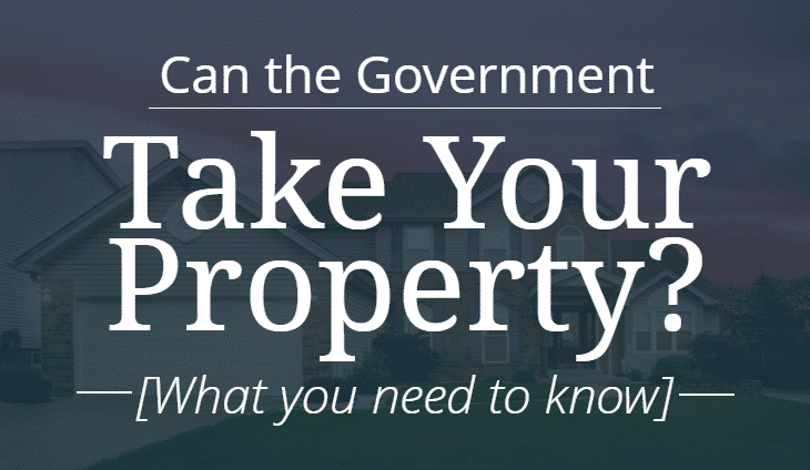 Can the Government take Your Property? [What you need to know]
