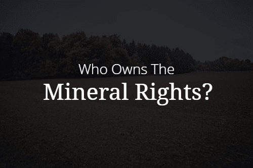 Who Owns the Mineral Rights on Your Property?