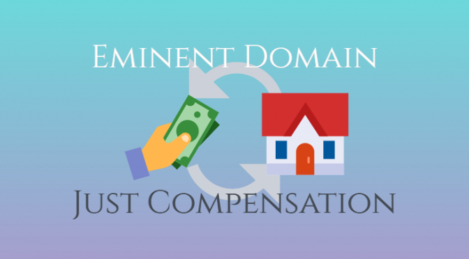 Everything You Need to Know About Just Compensation in Eminent Domain Cases